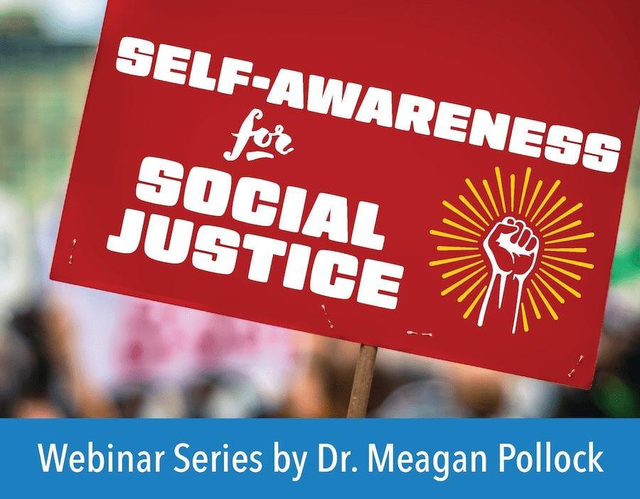 Meagan Pollock Webinar: Self-Awareness for Social Justice
