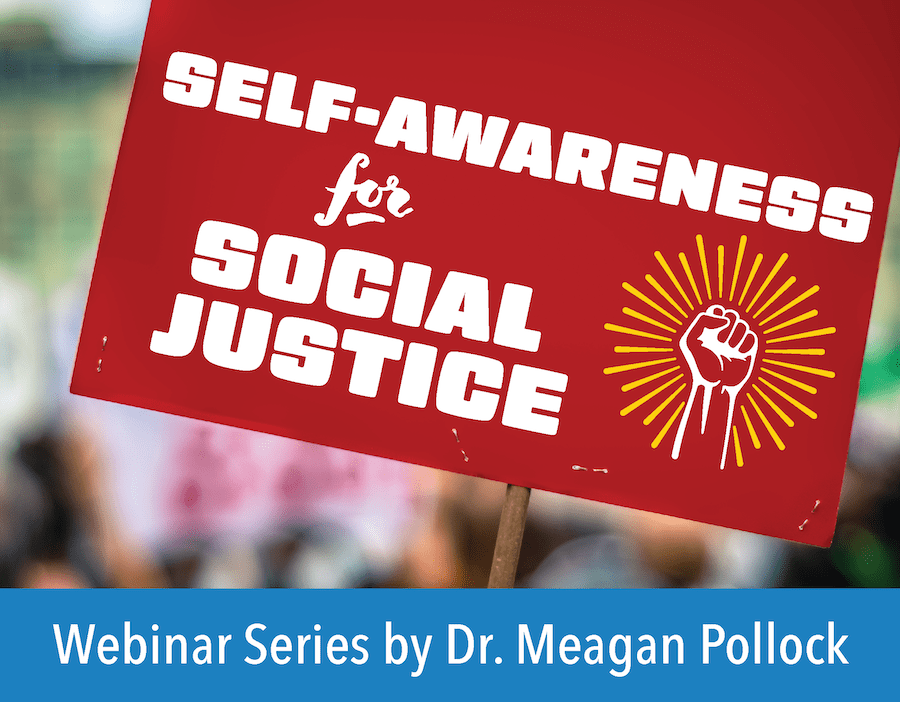 Meagan Pollock Webinar: Self-Awareness for Social Justice