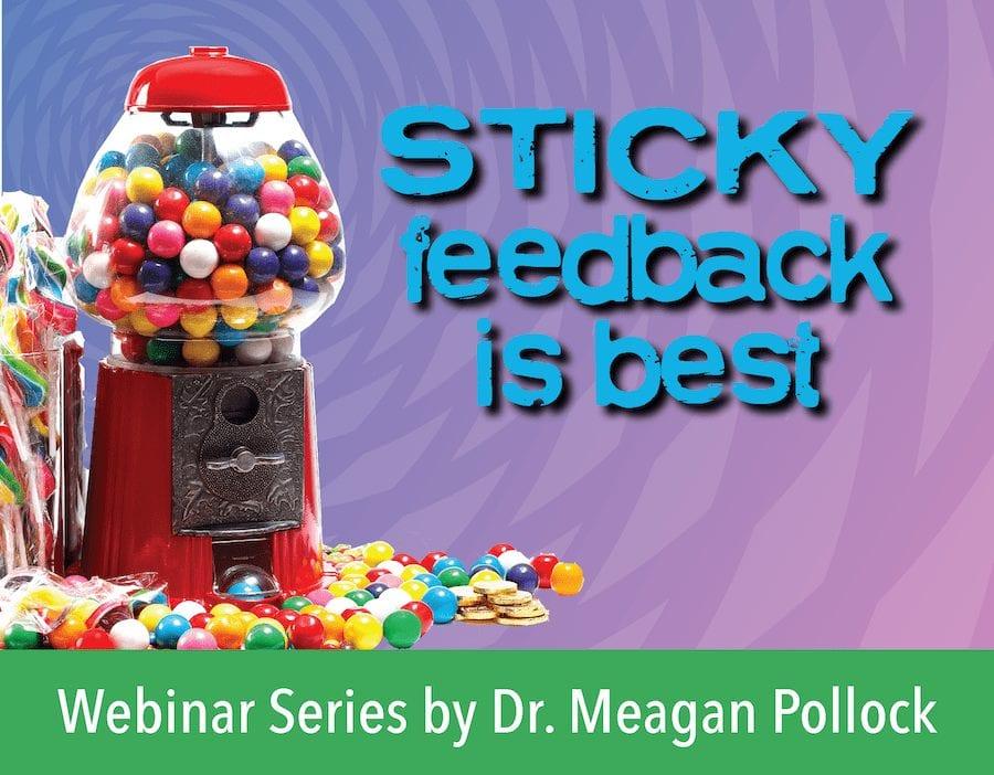 Meagan Pollock Webinar: Sticky Feedback is Best