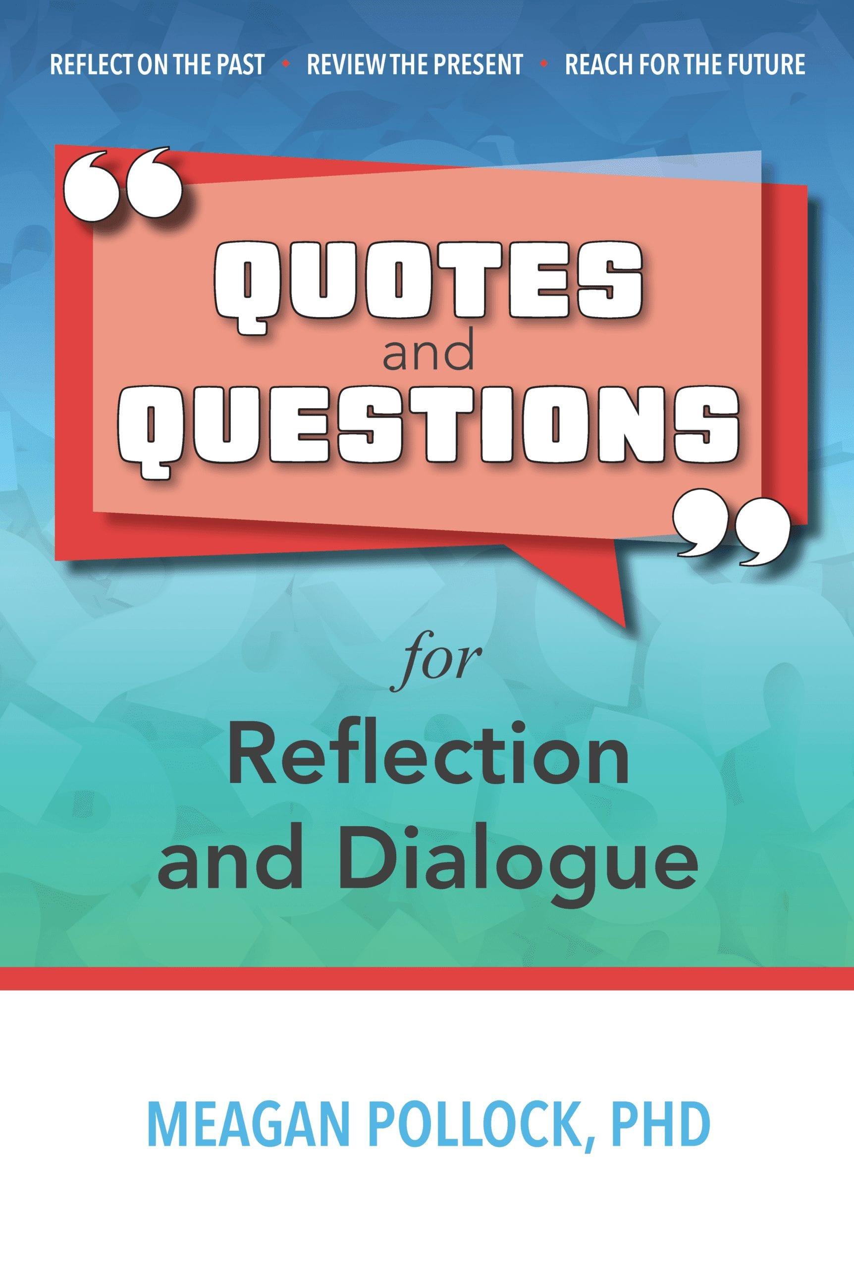Quotes and Questions for Reflection and Dialogue by Dr. Meagan Pollock