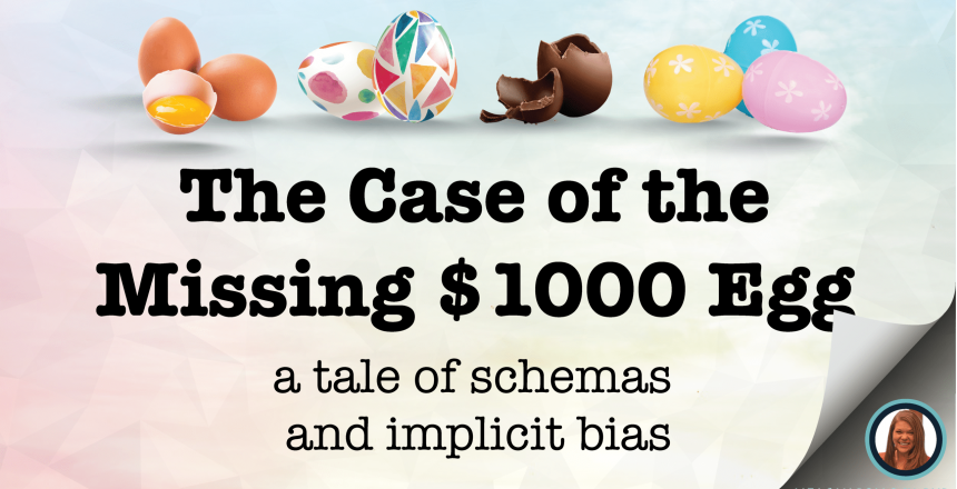 The Case of the Missing $1000 Egg - Tale of Schemas and Implicit Bias